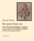 Dietmar Hübner: Bis unsre Atem uns wie Ruderschläge tragen