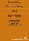 Dietmar Hübner: Entscheidung und Geschichte. Rationale Prinzipien, narrative Strukturen und ein Streit in der Ökologischen Ethik